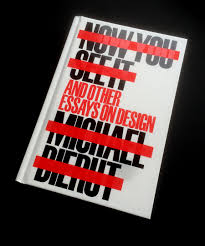 michael bierut s new book now you see it and papress blog michael bierut s new book now you see it and other essays on design will
