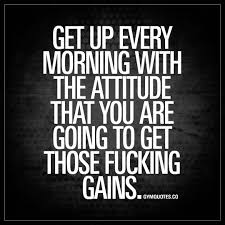 Good Fucking Morning Quotes Best of Get Up Every Morning With The Attitude That You Are Going To Get