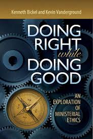 Kevin Bickel Doing Right While Doing Good An Exploration Of Ministerial
