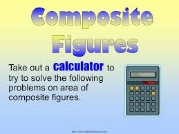 1 mathslideshows com take out a calculator to try to solve the following problems on area of composite figures