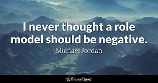 I Never Thought A Role Model Should Be Negative Michael Jordan Cool Model Quotes