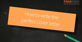 how to write an awesome cover letter how to write the perfect cover letter fish4jobs