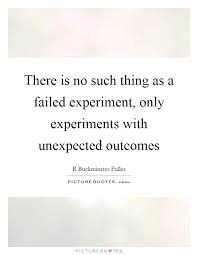 Unexpected Quotes Extraordinary There Is No Such Thing As A Failed Experiment Only Experiments