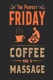 The name was inspired by a group of fantastic women who i used to meet with every friday for coffee. The Perfect Friday Coffee And A Massage Funny Blank Lined Journal Notebook 120 Pages Soft Matte Cover 6 X 9 Publishing Puntastic 9781097977895 Amazon Com Books