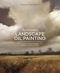 the elements of landscape oil painting techniques for rendering sky terrain trees and water suzanne brooker 0884461793141 com books