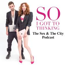 So I Got to Thinking - The Sex and the City Podcast