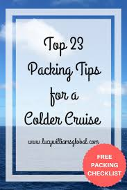 7 Day Cruise Packing List Top 23 Packing Tips For A Colder Cruise Lucy Williams Global