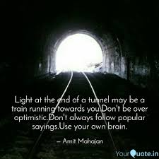 Quotes About Light At End Of Tunnel Light At The End Of A Tun Quotes Writings By Amit M