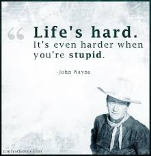 Life Is Hard Its Harder If Youre Stupid Poster