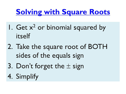 3 solving with square roots 1 get x 2 or binomial squared by itself 2 take the square root of both sides of the equals sign 3 don t forget the sign 4