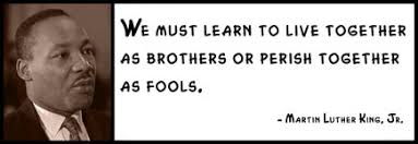 Image result for we must learn to live together as brothers