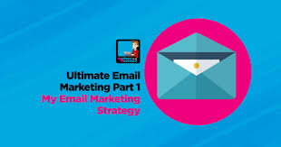 Ultimate Email Marketing Part 1 - My Email Marketing Strategy