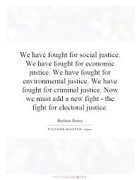 Quotes About Justice Best We Have Fought For Social Justice We Have Fought For Economic