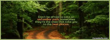 Don't Be Afraid To Take An Unfamiliar Path Sometimes They're The Gorgeous Best Nature Quotes