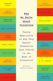 Why We Write About Ourselves: Some of Today's Most Celebrated ...