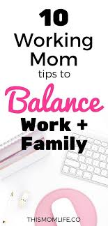 Balancing Work And Family 10 Working Mom Tips For Balancing Work And Family