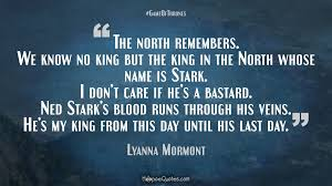 The North Remembers We Know No King But The King In The North Whose Awesome My King Quotes