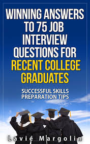 buy winning the answers confronting 74 of the toughest questions winning answers to 75 job interview questions for recent college graduates successful skills preparation tips