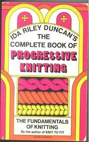The Complete Book of Progressive Knitting: Ida Riley Duncan: 9780871400482:  Amazon.com: Books