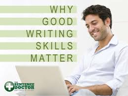 why good writing skills matter why good writing skills matter it be the age of the internet and 140 character messages