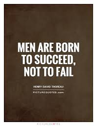 Success Quotes For Men Custom Men Are Born To Succeed Not To Fail Picture Quotes