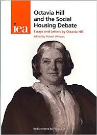 Octavia Hill and the Social Housing Debate: Essays and Letters by Octavia  Hill (Rediscovered Riches): Amazon.co.uk: Hill, Octavia, Whelan, Robert:  9780255364317: Books