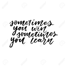 Sometime You Win Sometimes You Learn Hand Lettering Stock Photo