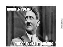 Well Poland Was Invaded Using The Blitzkrieg Sooo Yh...... by ... via Relatably.com