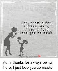 Love You So Much Quotes Inspiration Mom Thanks For Always Being There I Love You So Much Like Love