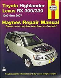 toyota highlander lexus rx 300 330 1999 thru 2007 haynes repair toyota highlander lexus rx 300 330 1999 thru 2007 haynes repair manual 1st edition
