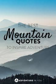 Beautiful Quotes Of Nature Best of Best Mountain Quotes To Inspire The Adventure In You