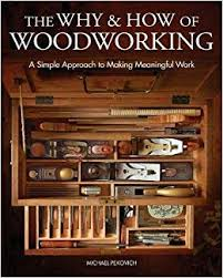 the why how of woodworking a simple approach to making meaningful work michael pekovich 9781631869273 amazon books