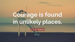 "Quotes About Courage Mesmerizing J R R Tolkien Quote ""Courage Is Found In Unlikely Places"" 48"