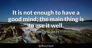 Mind Quotes Delectable It Is Not Enough To Have A Good Mind The Main Thing Is To Use It