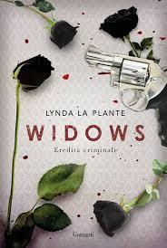 Risultati immagini per Widows Eredità criminale LYNDA LA PLANTE libro
