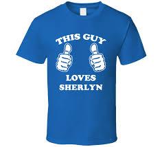 sherlyn name. this guy loves sherlyn name t shirt