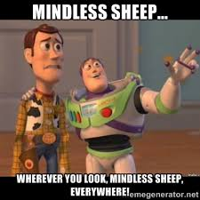 Mindless Sheep... Wherever you look, Mindless Sheep, Everywhere ... via Relatably.com