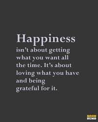 Quotes About Being Grateful Fascinating Happiness Quotes Loving What You Have And Being Grateful For It
