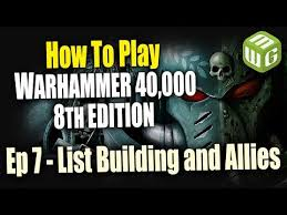 List Building And Allies How To Play Warhammer 40k 8th Edition Ep 7