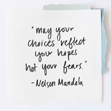 Love Choices Quotes New May Your Choices Reflect Your Hopes Not Your Fears Nelson Mandela