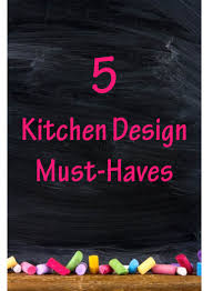 Kitchen Design Must Haves Kitchen Design Must Haves Best Kitchen Design 2017