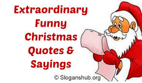 Funny Christmas Quotes New 48 Extraordinary Funny Christmas Quotes Sayings