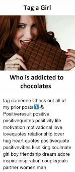Chocolate Love Quotes Amazing Tag A Girl Who Is Addicted To Chocolates Tag Someone Check Out All