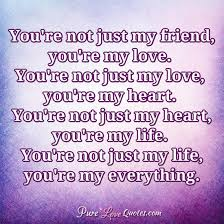 My Love Quotes Amazing You're Not Just My Friend You're My Love You're Not Just My Love