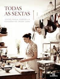 Todas as Sextas. Paola Carosella ⋆ A Cozinha Sincera