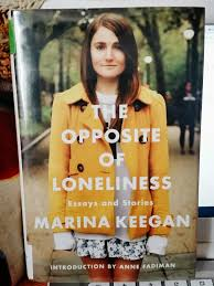 The Opposite Of Loneliness Essays Stories By Marina Keegan