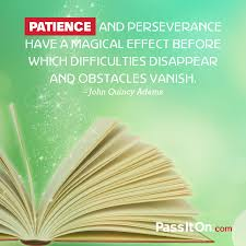 Patience And Perseverance Have A Magical Effect Before Which