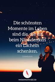 Die Schönsten Momente Im Leben Sind Die Die Dir Beim Nachdenken Ein