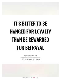 Quotes About Loyalty And Betrayal Extraordinary Quotes About Loyalty And Betrayal Custom It's Better To Be Hanged