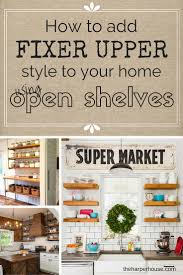 Kitchens With Open Shelving How To Add Fixer Upper Style To Your Home Open Shelving The